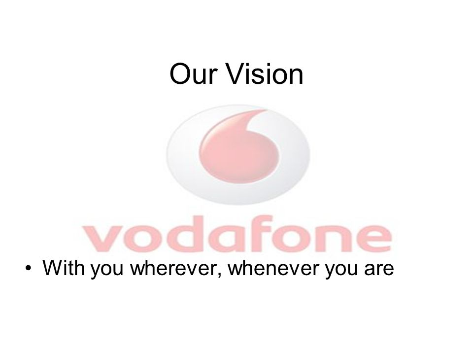 Our Vision With you wherever, whenever you are
