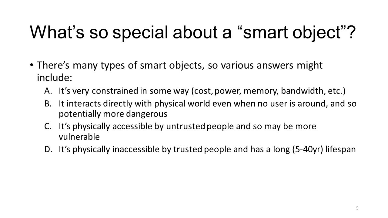 "What's so special about a ""smart object""? There's many types of smart objects, so various answers might include: A.It's very constrained in some way ("