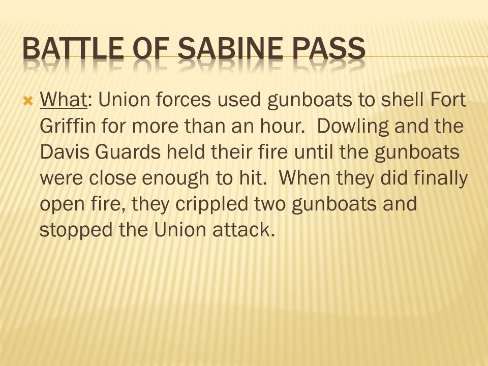  What: Union forces used gunboats to shell Fort Griffin for more than an hour.