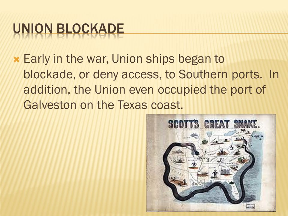  Early in the war, Union ships began to blockade, or deny access, to Southern ports.