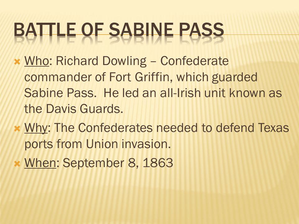  Who: Richard Dowling – Confederate commander of Fort Griffin, which guarded Sabine Pass.