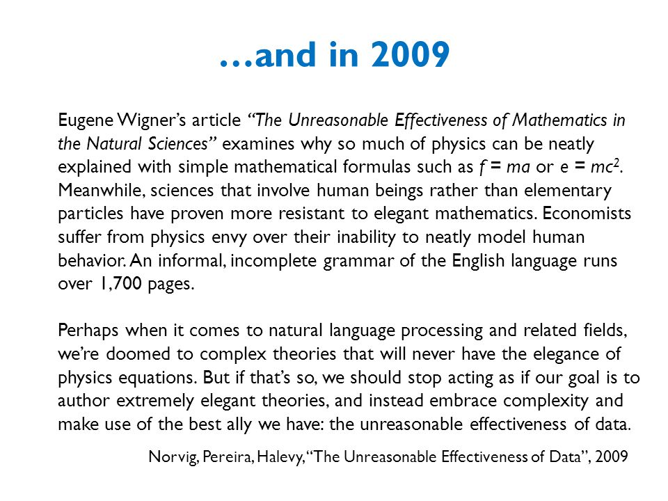 …and in 2009 Eugene Wigner's article The Unreasonable Effectiveness of Mathematics in the Natural Sciences examines why so much of physics can be neatly explained with simple mathematical formulas such as f = ma or e = mc 2.