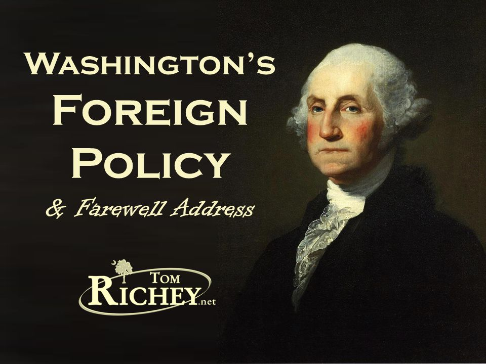 Washington's Foreign Policy & Farewell Address