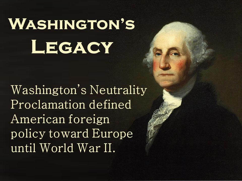 Washington's Neutrality Proclamation defined American foreign policy toward Europe until World War II.