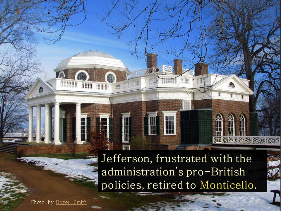 Photo by Roger SmithRoger Smith Jefferson, frustrated with the administration's pro-British policies, retired to Monticello.