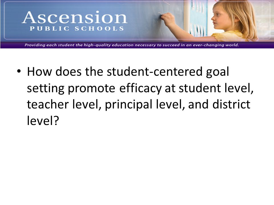 How does the student-centered goal setting promote efficacy at student level, teacher level, principal level, and district level?