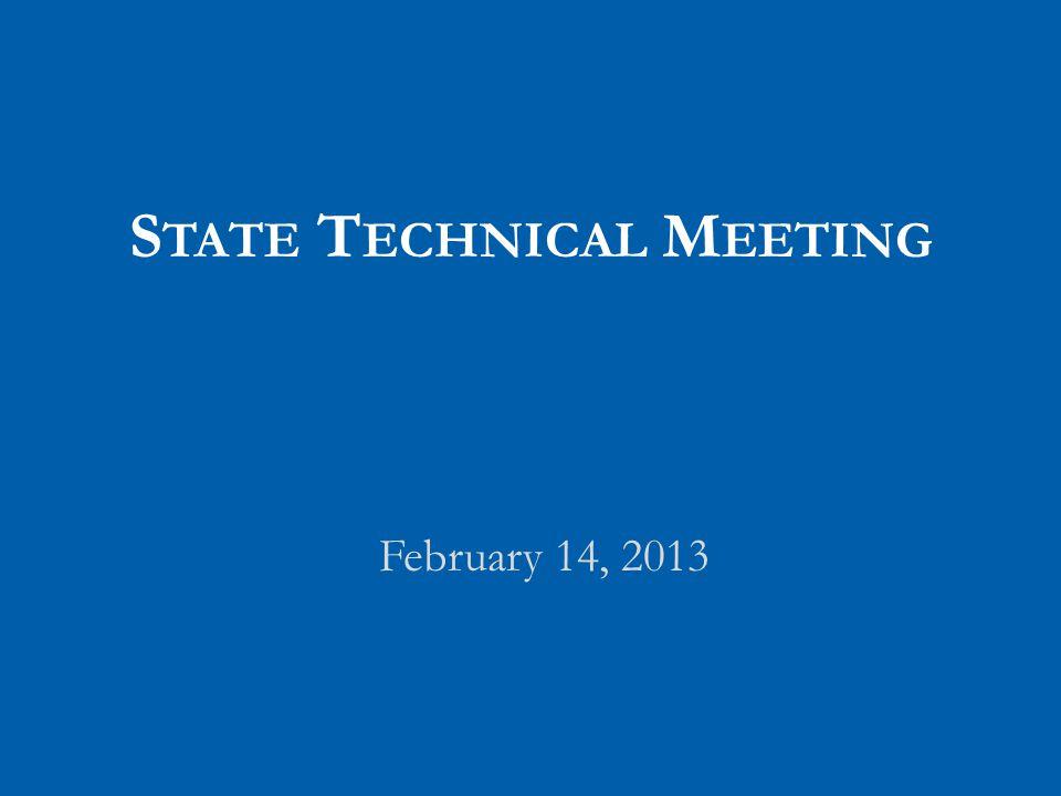 S TATE T ECHNICAL M EETING February 14, 2013