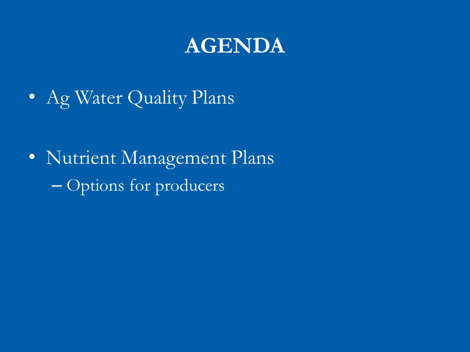 AGENDA Ag Water Quality Plans Nutrient Management Plans – Options for producers