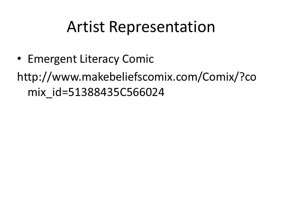 Artist Representation Emergent Literacy Comic http://www.makebeliefscomix.com/Comix/?co mix_id=51388435C566024