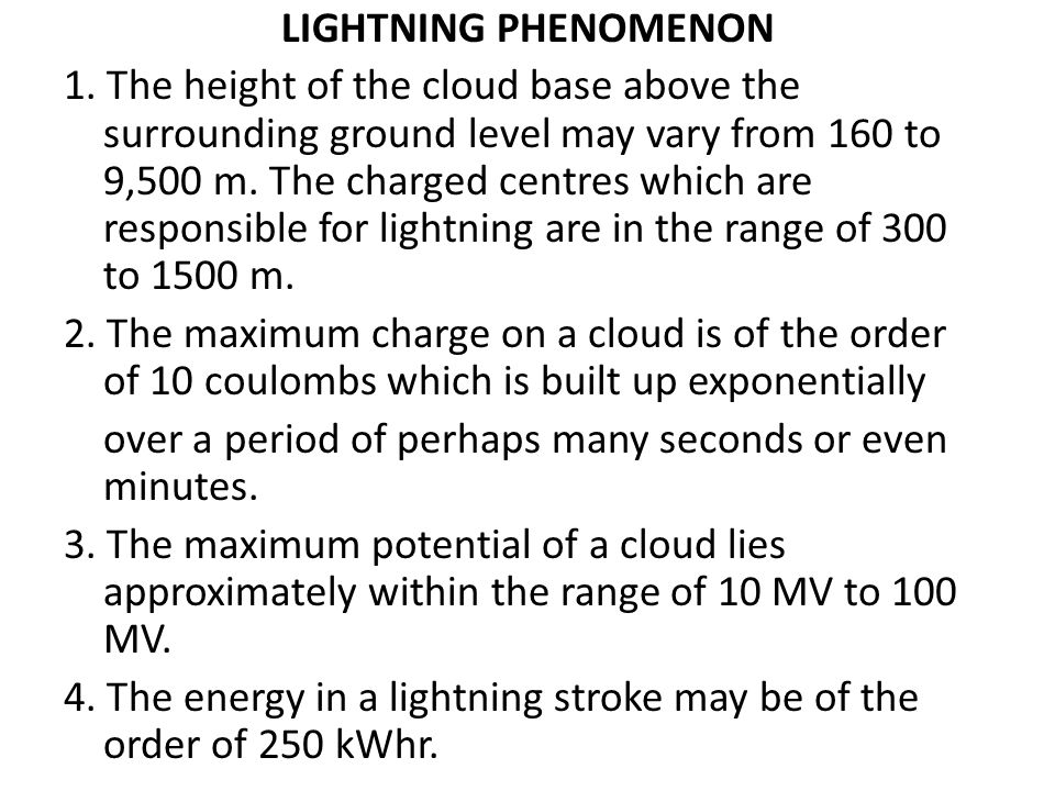 LIGHTNING PHENOMENON 1. The height of the cloud base above the surrounding ground level may vary from 160 to 9,500 m. The charged centres which are re