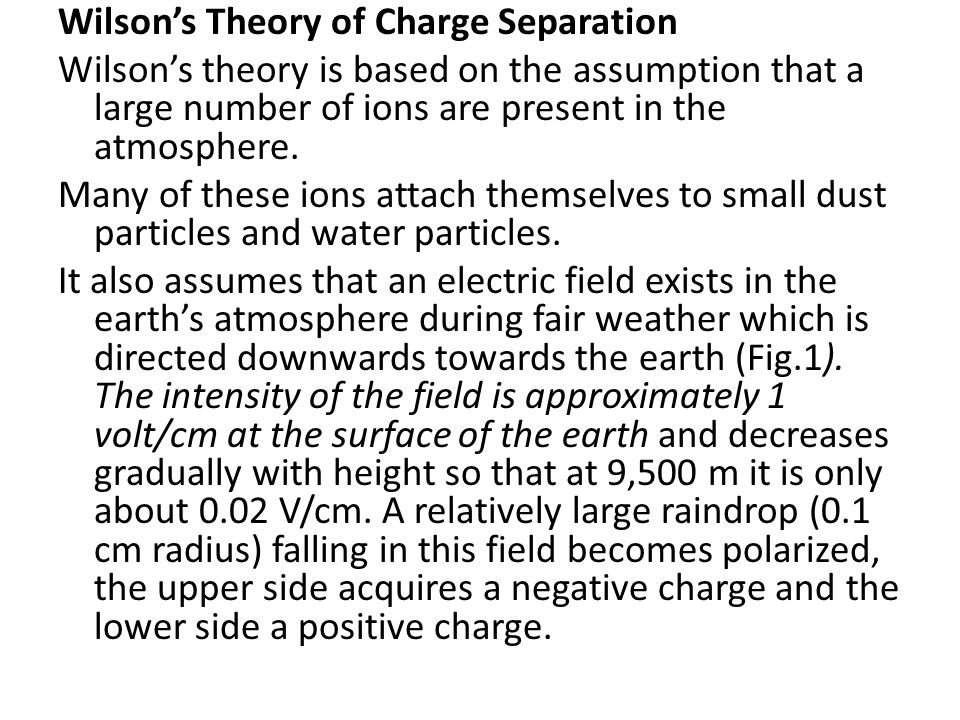 Wilson's Theory of Charge Separation Wilson's theory is based on the assumption that a large number of ions are present in the atmosphere.