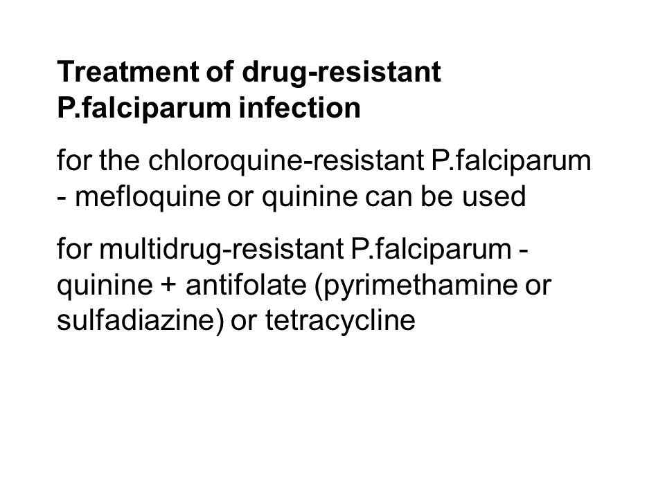 Treatment of drug-resistant P.falciparum infection for the chloroquine-resistant P.falciparum - mefloquine or quinine can be used for multidrug-resist