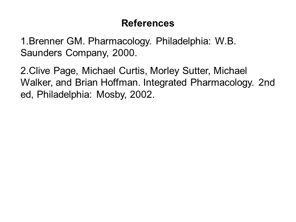 References 1.Brenner GM. Pharmacology. Philadelphia: W.B. Saunders Company, 2000. 2.Clive Page, Michael Curtis, Morley Sutter, Michael Walker, and Bri
