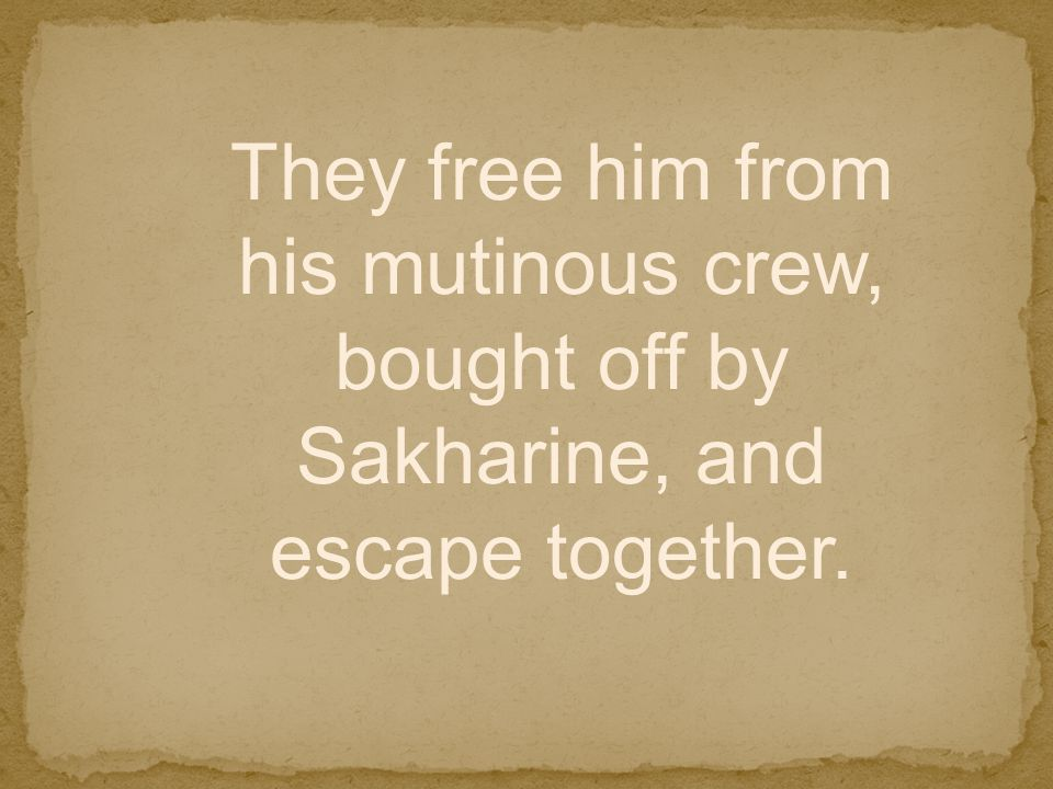 They free him from his mutinous crew, bought off by Sakharine, and escape together.