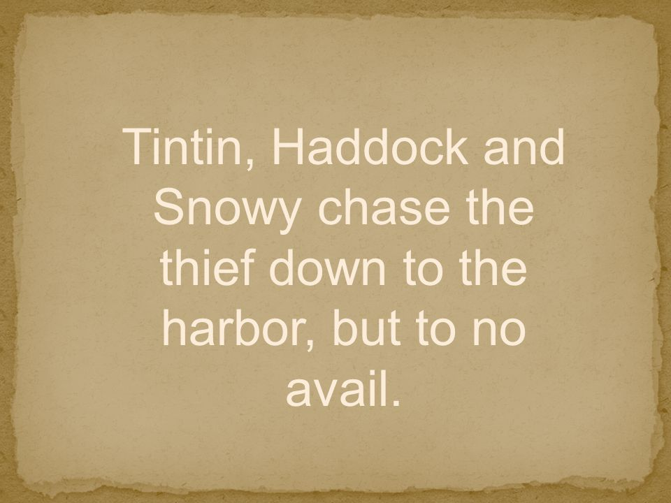 Tintin, Haddock and Snowy chase the thief down to the harbor, but to no avail.