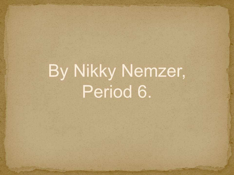 By Nikky Nemzer, Period 6.