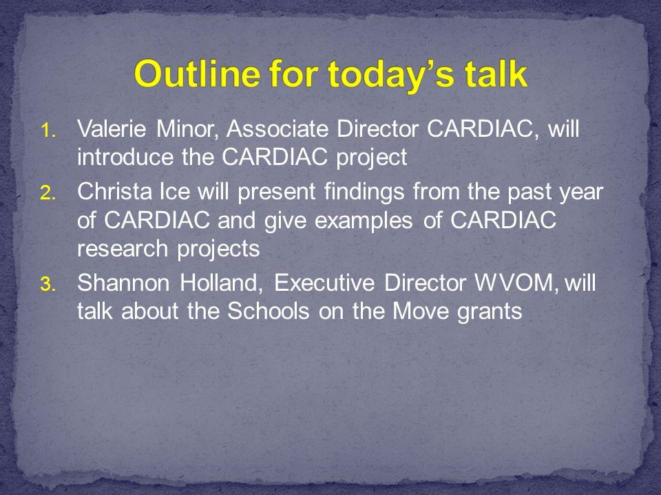 1. Valerie Minor, Associate Director CARDIAC, will introduce the CARDIAC project 2.