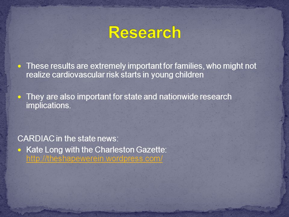 These results are extremely important for families, who might not realize cardiovascular risk starts in young children They are also important for state and nationwide research implications.
