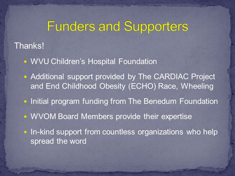 Thanks! WVU Children's Hospital Foundation Additional support provided by The CARDIAC Project and End Childhood Obesity (ECHO) Race, Wheeling Initial