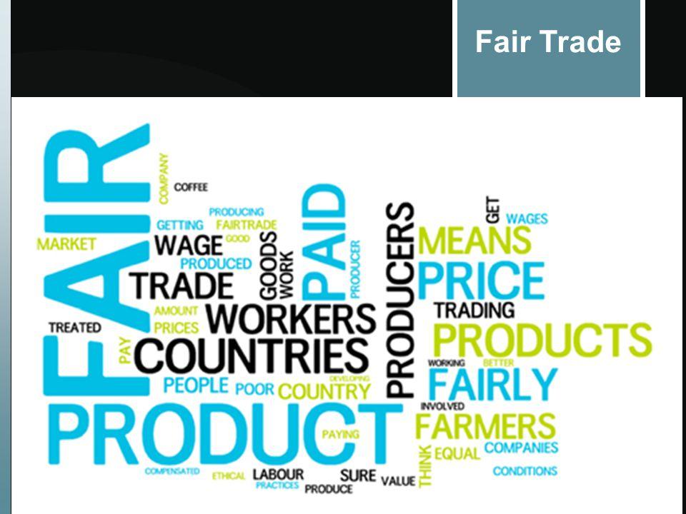 Fair Trade Is Fair Trade the solution? Fair Trade