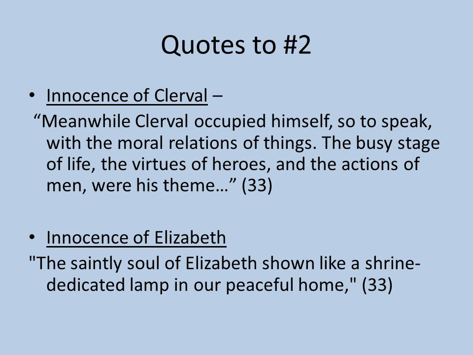 "Quotes to #2 Innocence of Clerval – ""Meanwhile Clerval occupied himself, so to speak, with the moral relations of things. The busy stage of life, the"