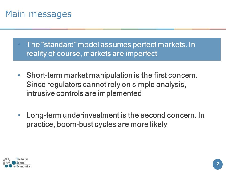 2 Main messages The standard model assumes perfect markets.
