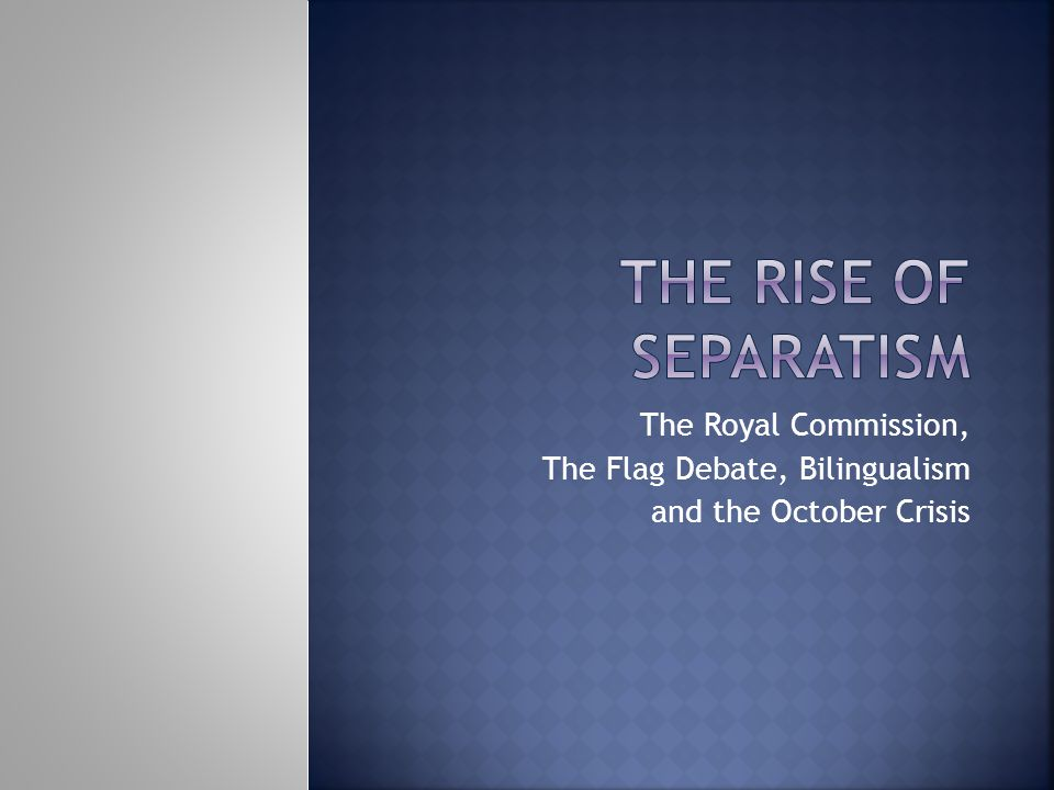 The Royal Commission, The Flag Debate, Bilingualism and the October Crisis