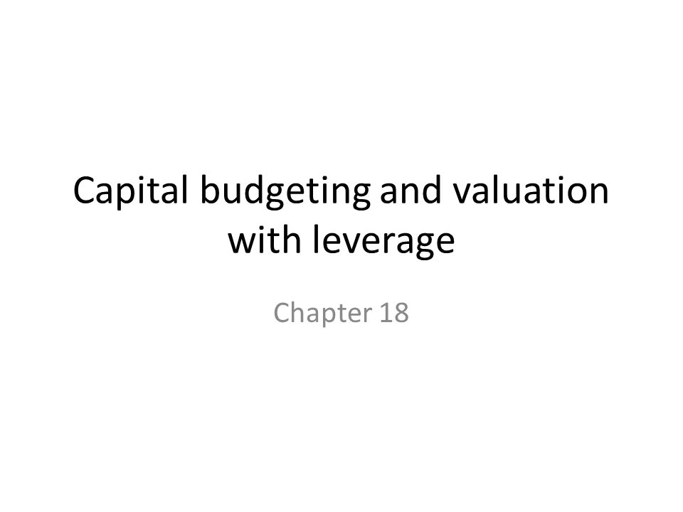 Capital budgeting and valuation with leverage Chapter 18