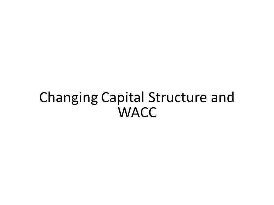 Changing Capital Structure and WACC