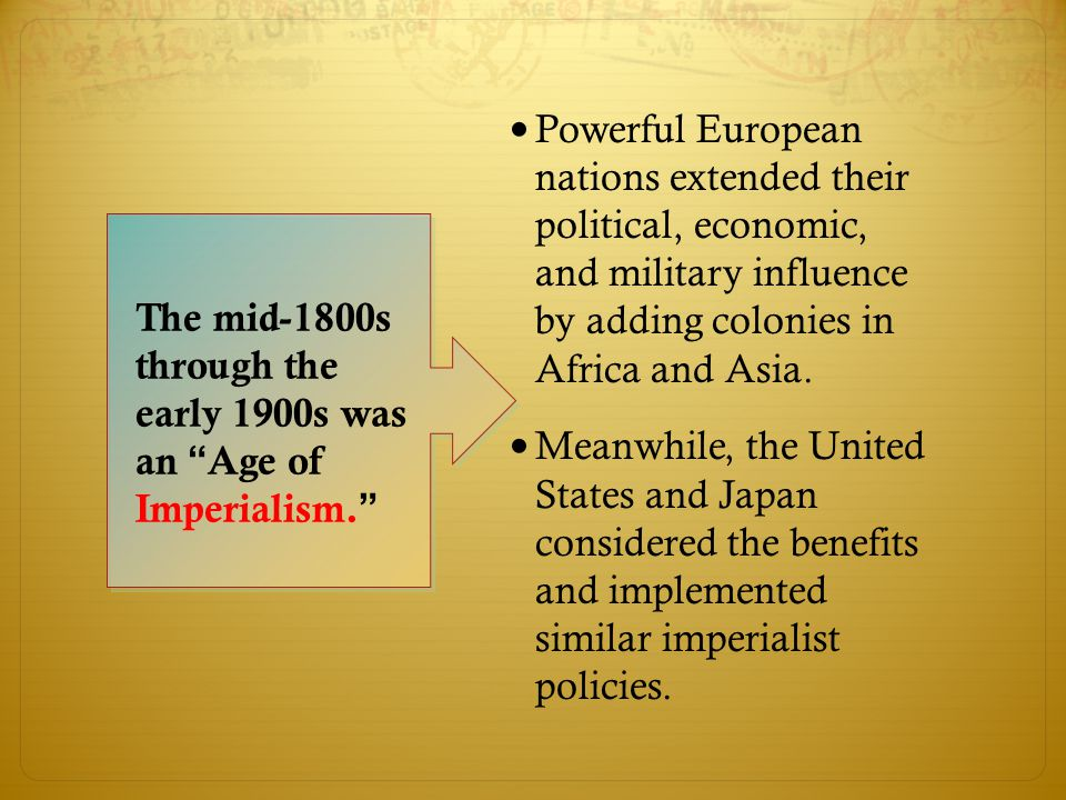 """The mid-1800s through the early 1900s was an """"Age of Imperialism."""" Powerful European nations extended their political, economic, and military influenc"""