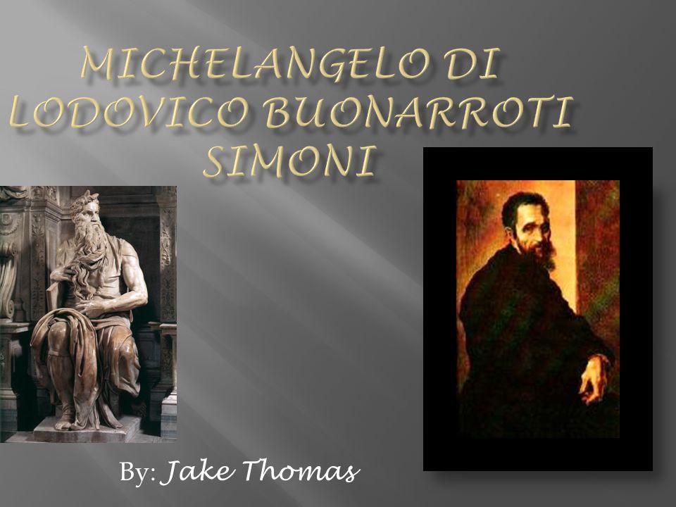  Michelangelo (full name: Michelangelo di Lodovico Buonarroti Simoni) was born at Caprese, a village in Florentine territory, where his father, named Ludovico Buonarroti Simoni was the resident magistrate.