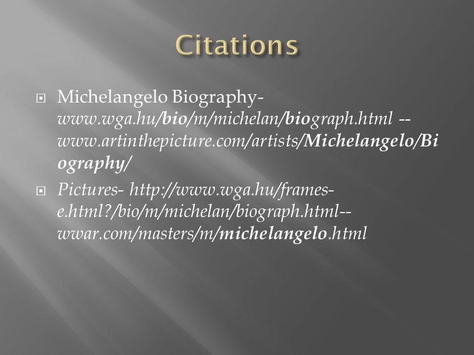  Michelangelo Biography- www.wga.hu/ bio /m/michelan/ bio graph.html -- www.artinthepicture.com/artists/ Michelangelo / Bi ography /  Pictures- http://www.wga.hu/frames- e.html /bio/m/michelan/biograph.html-- wwar.com/masters/m/ michelangelo.html