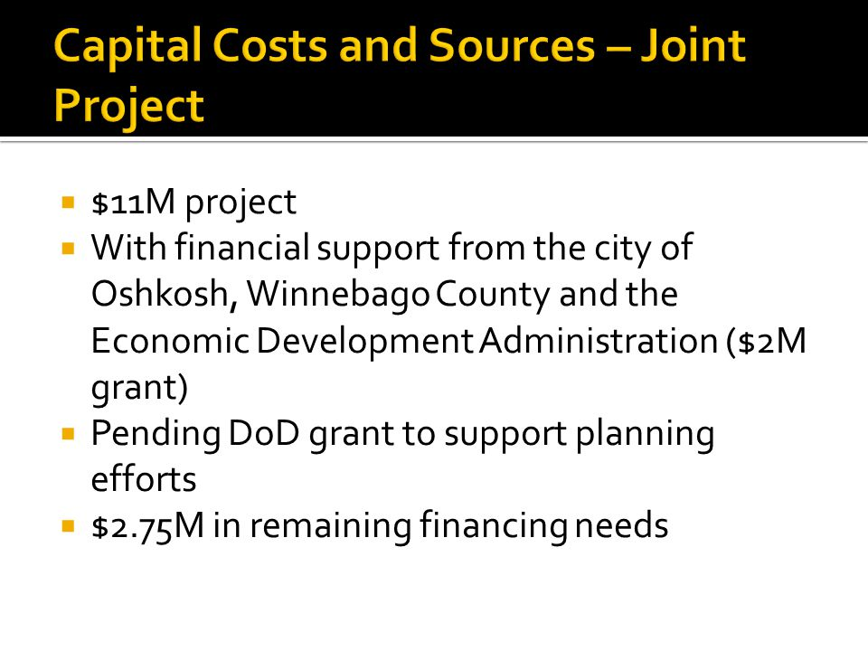  $11M project  With financial support from the city of Oshkosh, Winnebago County and the Economic Development Administration ($2M grant)  Pending DoD grant to support planning efforts  $2.75M in remaining financing needs