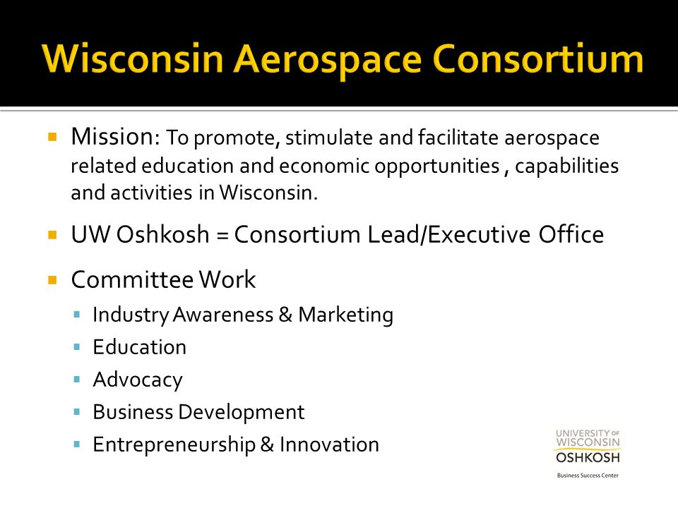  Mission: To promote, stimulate and facilitate aerospace related education and economic opportunities, capabilities and activities in Wisconsin.  UW