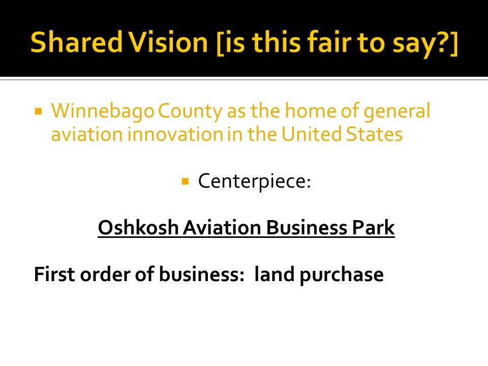  Winnebago County as the home of general aviation innovation in the United States  Centerpiece: Oshkosh Aviation Business Park First order of busine