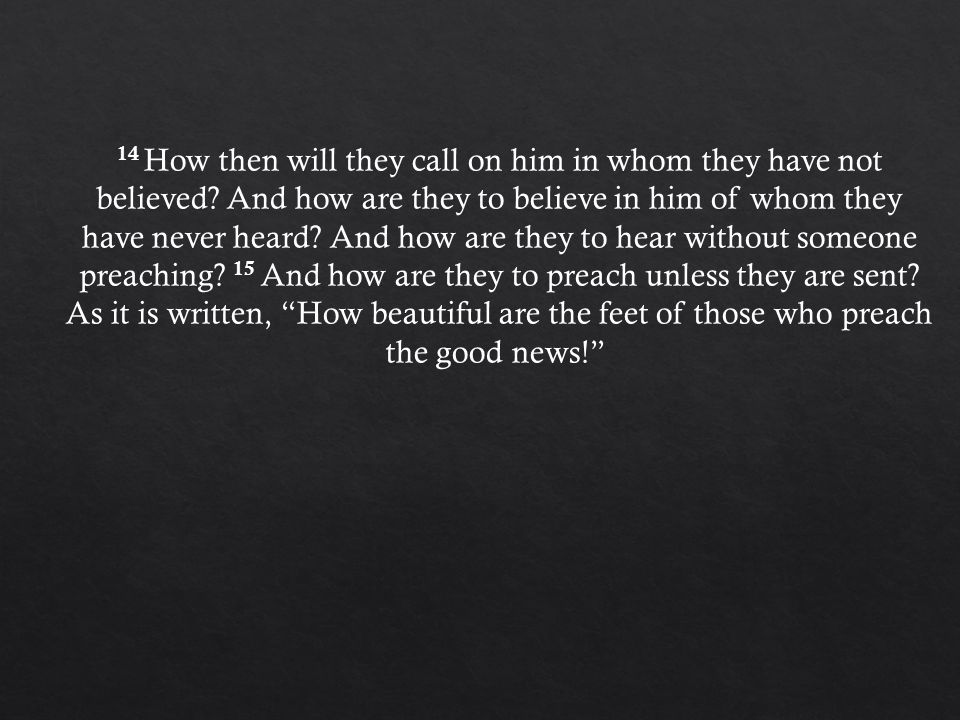 14 How then will they call on him in whom they have not believed.