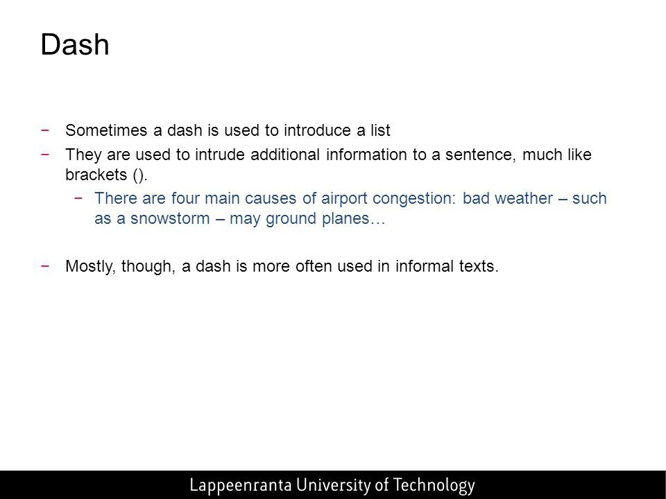 Dash −Sometimes a dash is used to introduce a list −They are used to intrude additional information to a sentence, much like brackets ().