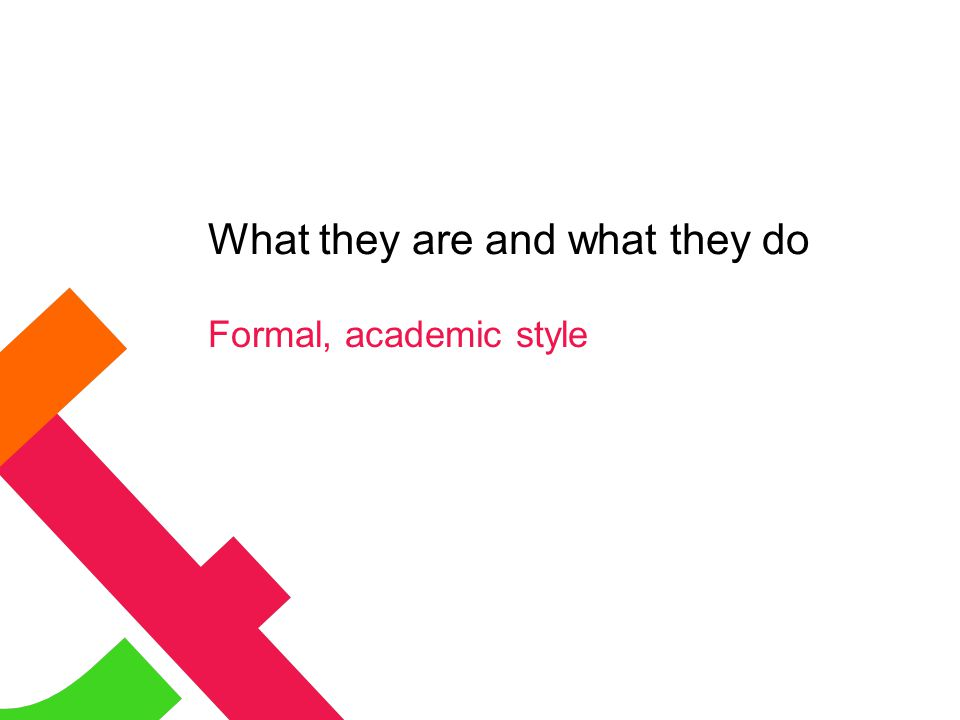 What they are and what they do Formal, academic style