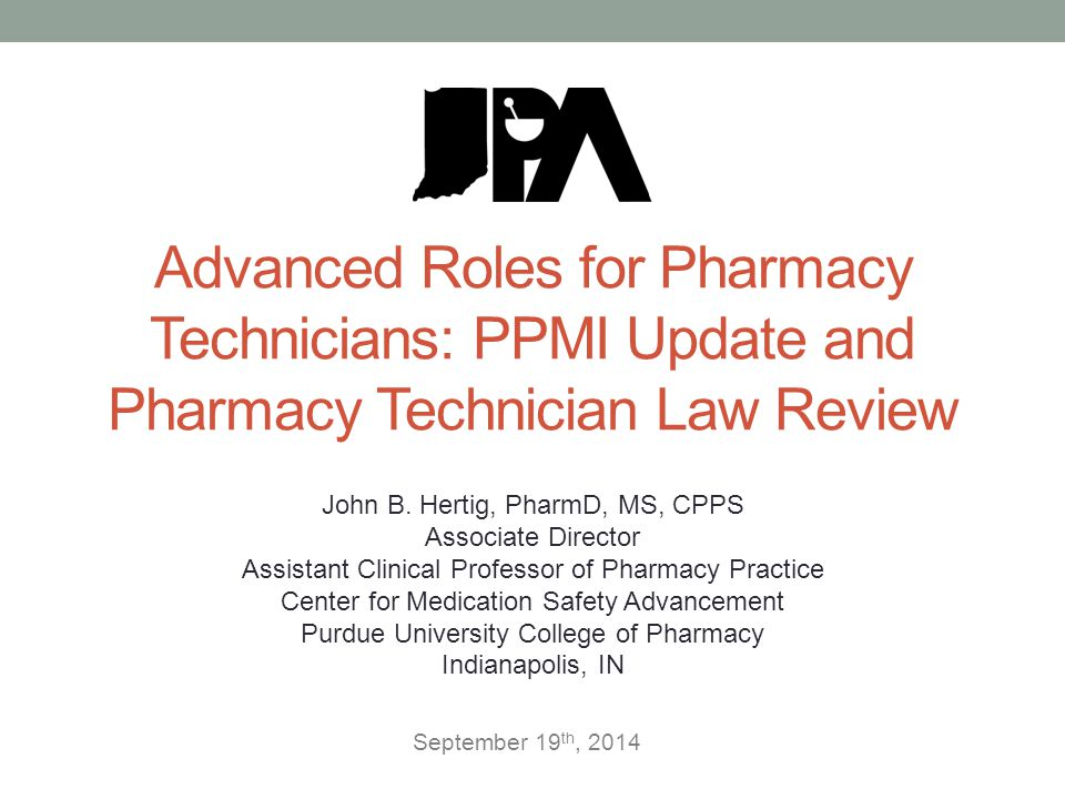 Advanced Roles for Pharmacy Technicians: PPMI Update and Pharmacy Technician Law Review John B.