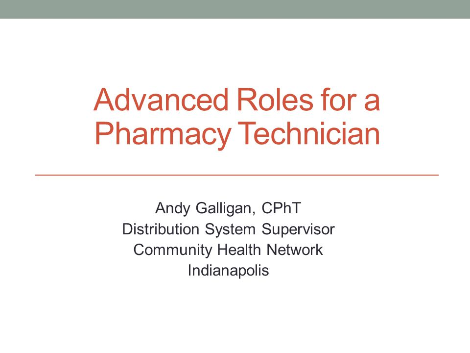 Advanced Roles for a Pharmacy Technician Andy Galligan, CPhT Distribution System Supervisor Community Health Network Indianapolis