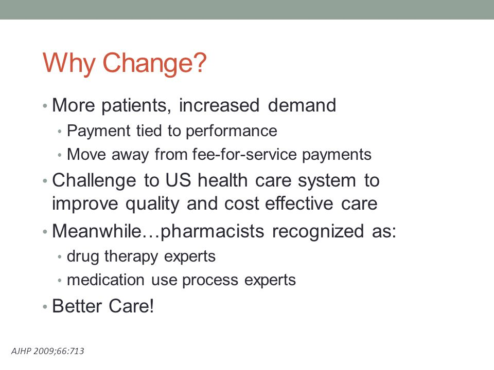 Why Change? More patients, increased demand Payment tied to performance Move away from fee-for-service payments Challenge to US health care system to