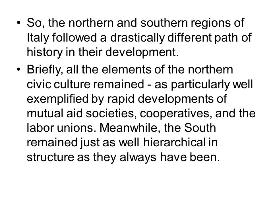 So, the northern and southern regions of Italy followed a drastically different path of history in their development. Briefly, all the elements of the