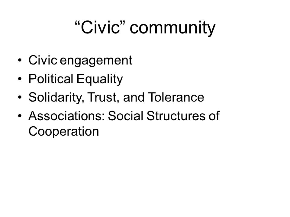 """""""Civic"""" community Civic engagement Political Equality Solidarity, Trust, and Tolerance Associations: Social Structures of Cooperation"""