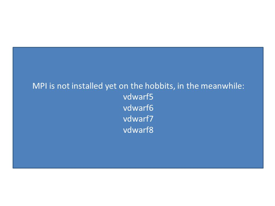 MPI is not installed yet on the hobbits, in the meanwhile: vdwarf5 vdwarf6 vdwarf7 vdwarf8