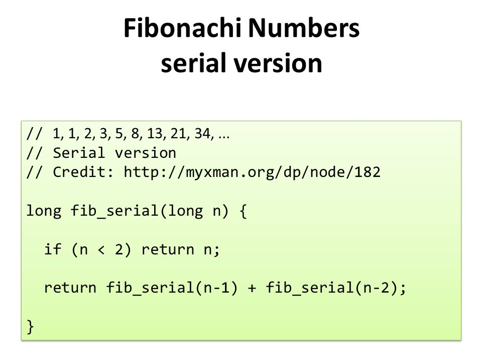Fibonachi Numbers serial version // 1, 1, 2, 3, 5, 8, 13, 21, 34,...