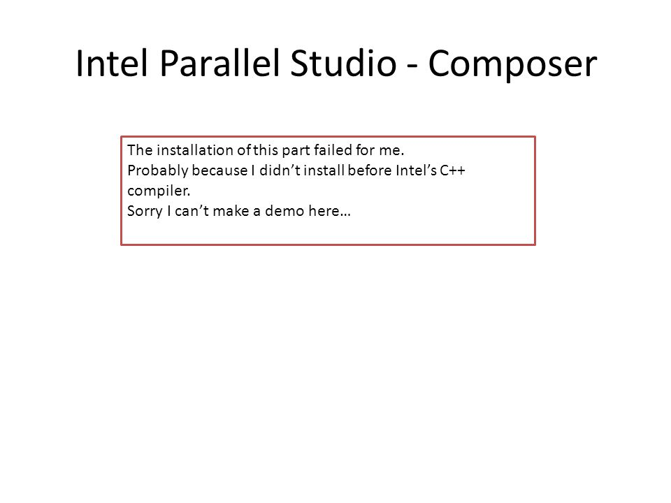 Intel Parallel Studio - Composer The installation of this part failed for me.