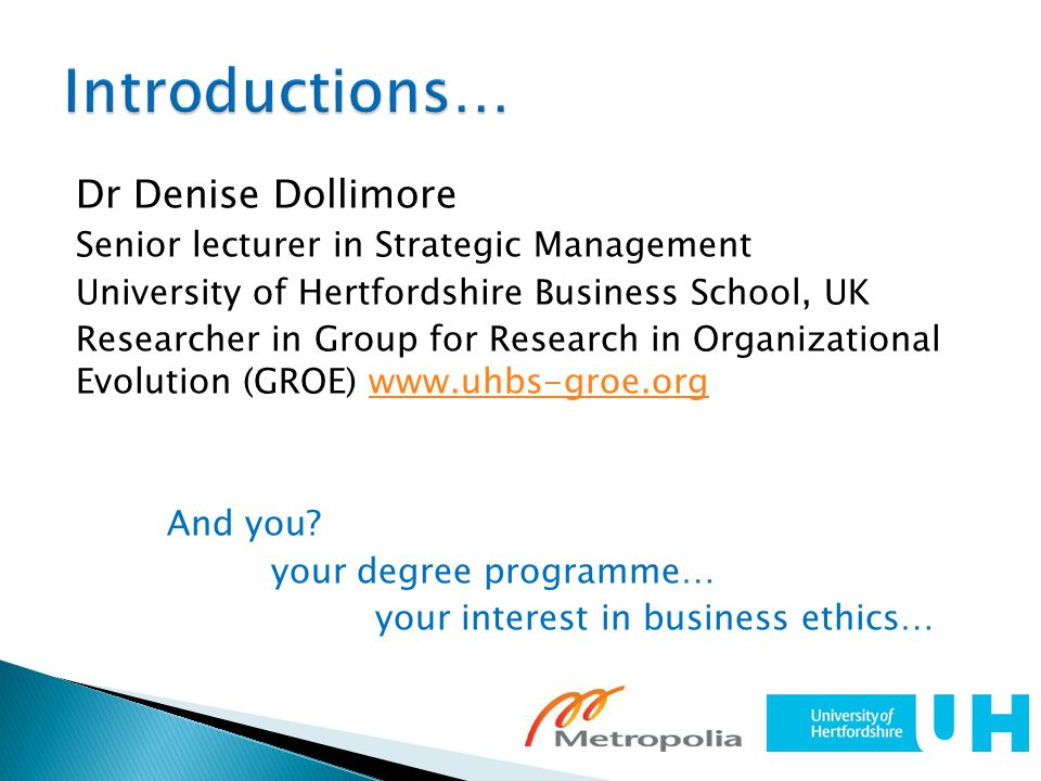 Dr Denise Dollimore Senior lecturer in Strategic Management University of Hertfordshire Business School, UK Researcher in Group for Research in Organi