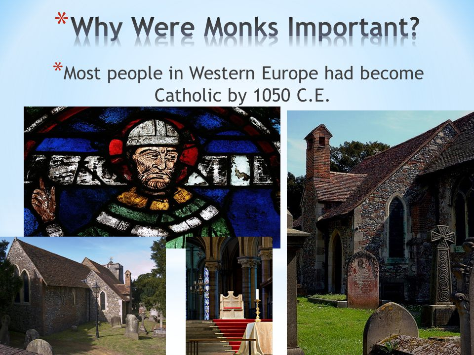 * Most people in Western Europe had become Catholic by 1050 C.E.