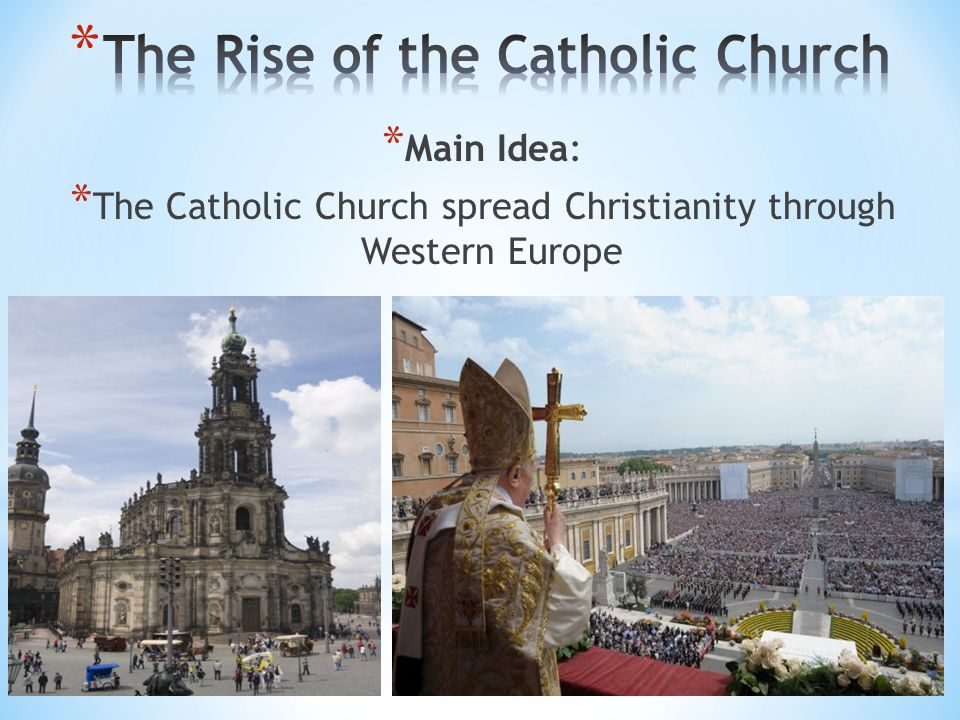 * Main Idea: * The Catholic Church spread Christianity through Western Europe