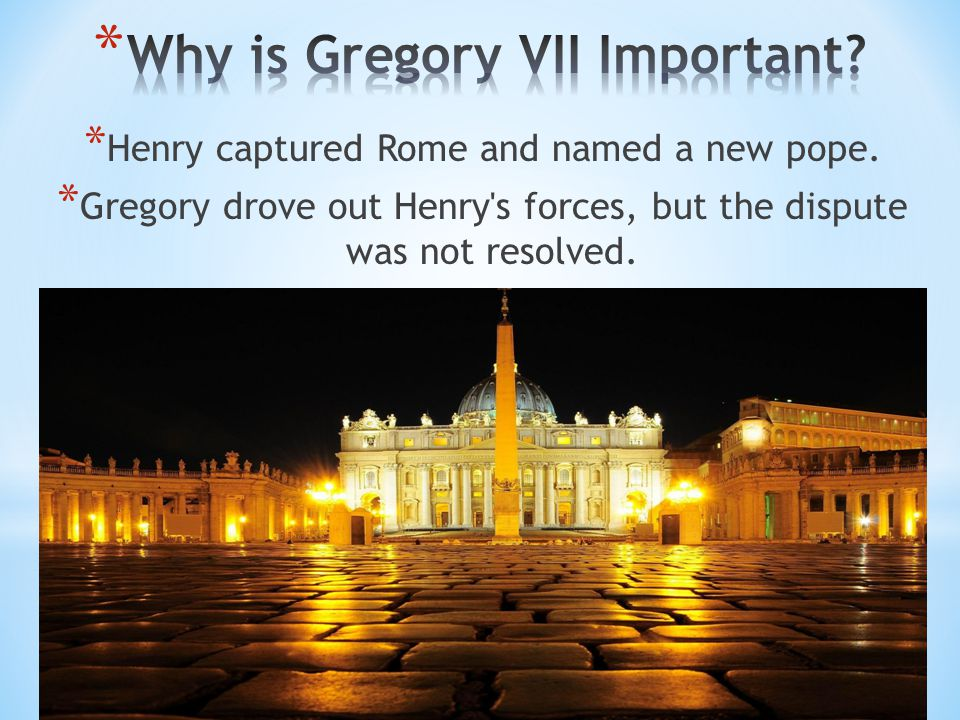 * Henry captured Rome and named a new pope. * Gregory drove out Henry's forces, but the dispute was not resolved.